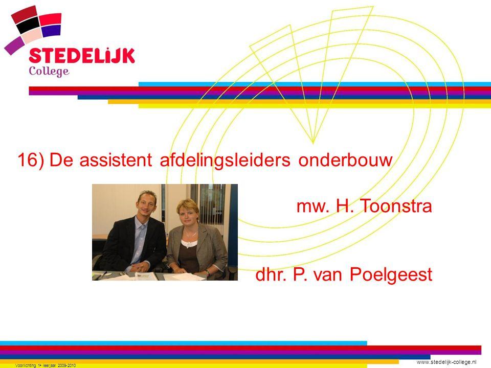 www.stedelijk-college.nl 16) De assistent afdelingsleiders onderbouw mw. H. Toonstra dhr. P. van Poelgeest Voorlichting 1 e leerjaar 2009-2010