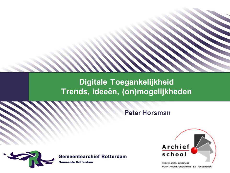 Digitale Toegankelijkheid Trends, ideeën, (on)mogelijkheden Peter Horsman