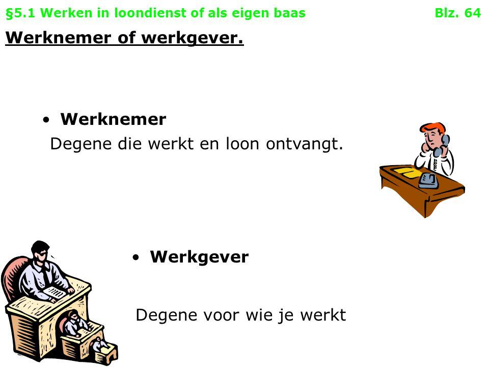 §5.1 Werken in loondienst of als eigen baas Blz.64 Werknemer of werkgever.