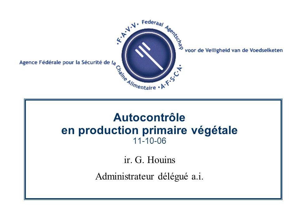Autocontrôle en production primaire végétale 11-10-06 ir. G. Houins Administrateur délégué a.i.