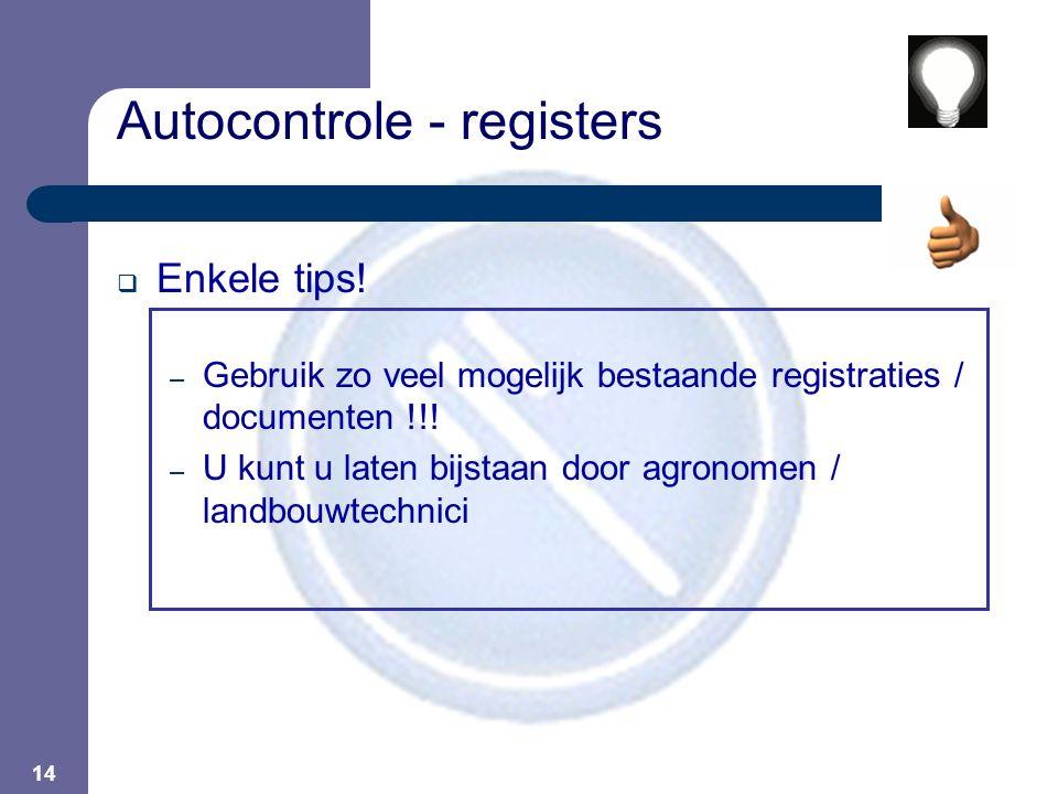 14  Enkele tips! – Gebruik zo veel mogelijk bestaande registraties / documenten !!! – U kunt u laten bijstaan door agronomen / landbouwtechnici Autoc
