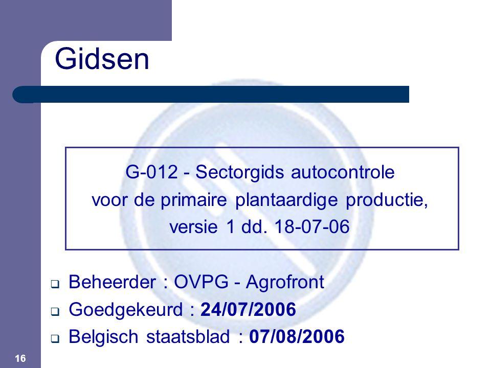 16 G-012 - Sectorgids autocontrole voor de primaire plantaardige productie, versie 1 dd. 18-07-06  Beheerder : OVPG - Agrofront  Goedgekeurd : 24/07