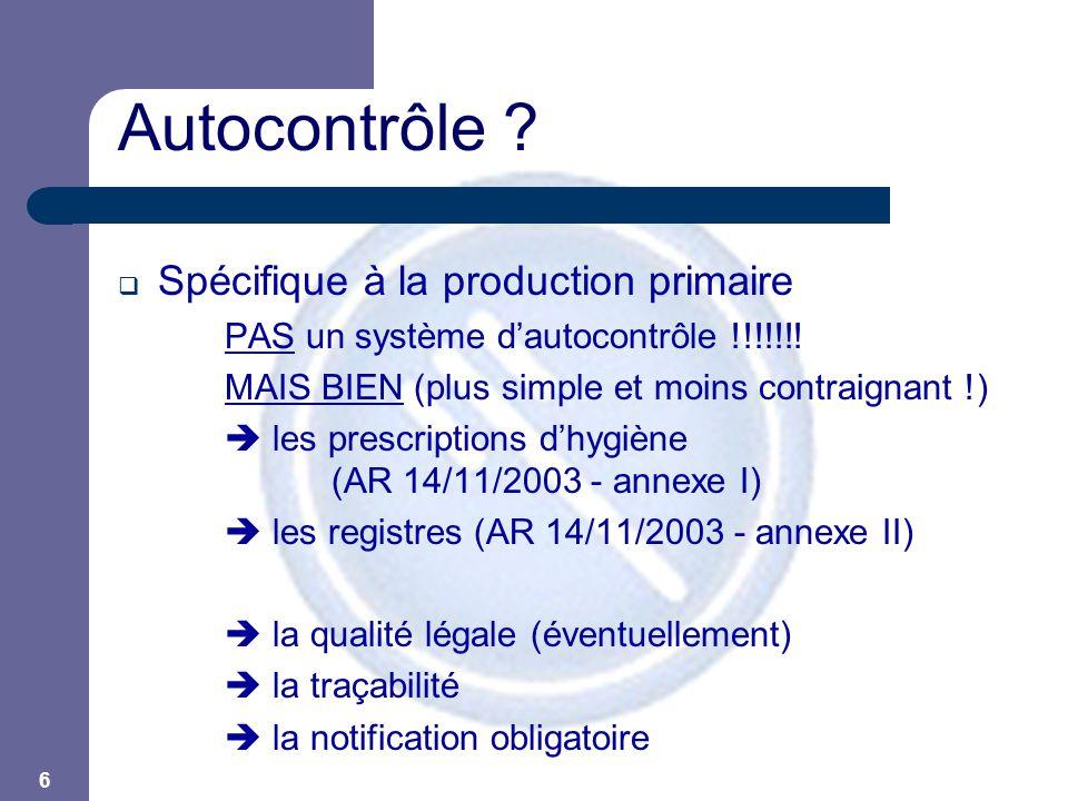 6 Autocontrôle ?  Spécifique à la production primaire PAS un système d'autocontrôle !!!!!!! MAIS BIEN (plus simple et moins contraignant !)  les pre