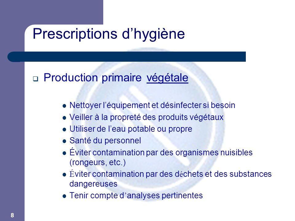 8 Prescriptions d'hygiène  Production primaire végétale  Nettoyer l'équipement et désinfecter si besoin  Veiller à la propreté des produits végétau