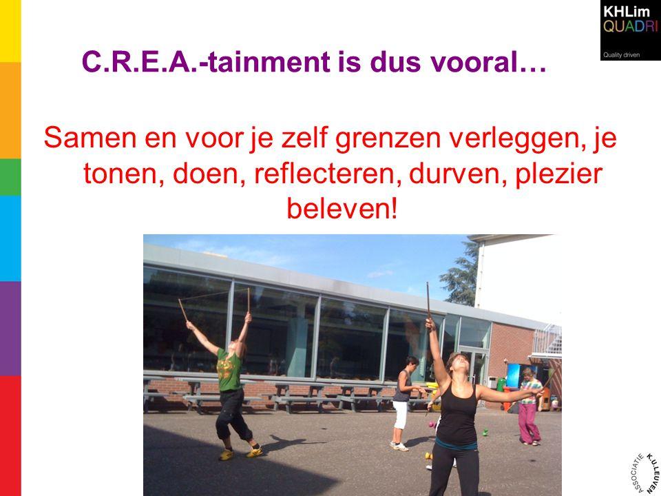 C.R.E.A.-tainment is dus vooral… Samen en voor je zelf grenzen verleggen, je tonen, doen, reflecteren, durven, plezier beleven!