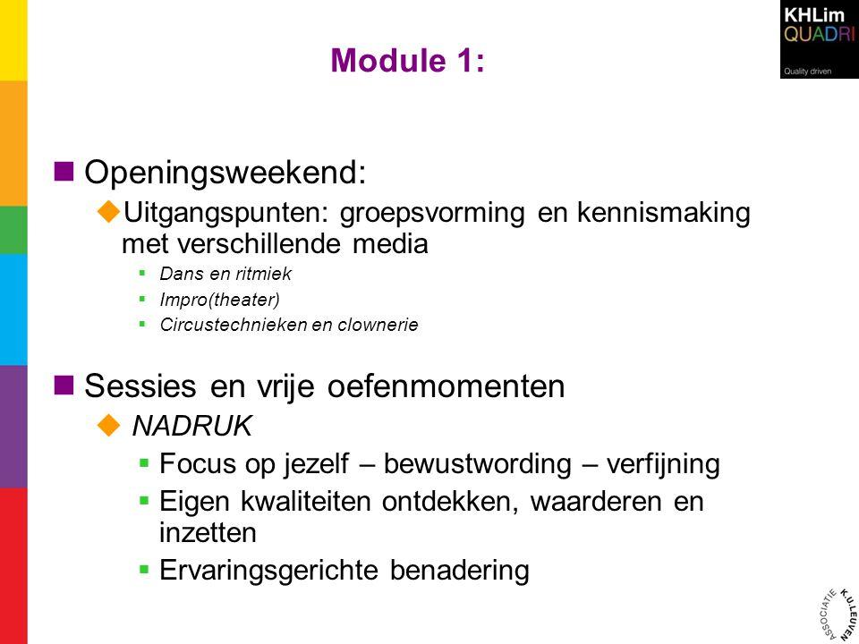 Module 1:  Openingsweekend:  Uitgangspunten: groepsvorming en kennismaking met verschillende media  Dans en ritmiek  Impro(theater)  Circustechni