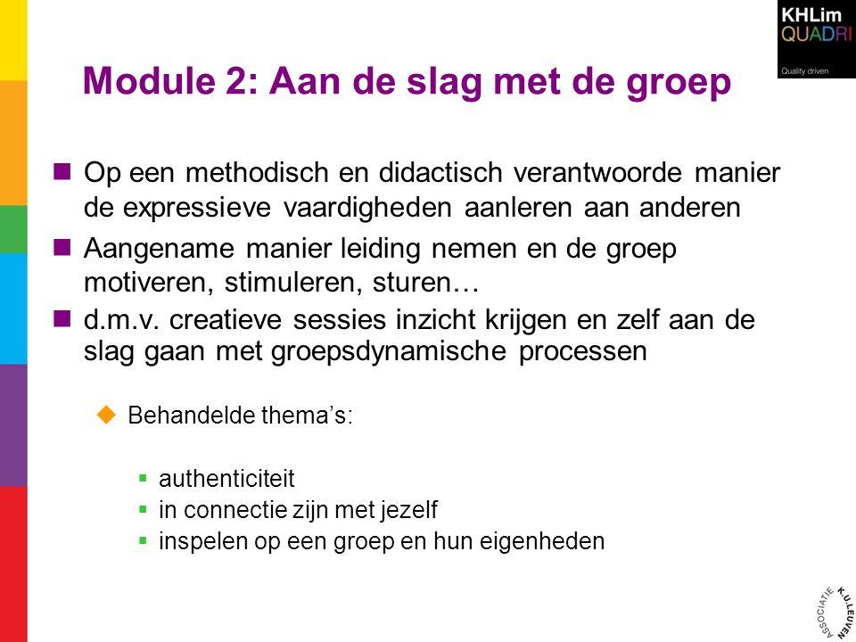 Module 2: Aan de slag met de groep  Op een methodisch en didactisch verantwoorde manier de expressieve vaardigheden aanleren aan anderen  Aangename