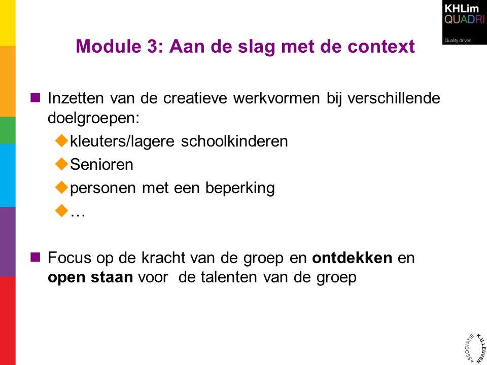 Module 3: Aan de slag met de context  Inzetten van de creatieve werkvormen bij verschillende doelgroepen:  kleuters/lagere schoolkinderen  Senioren