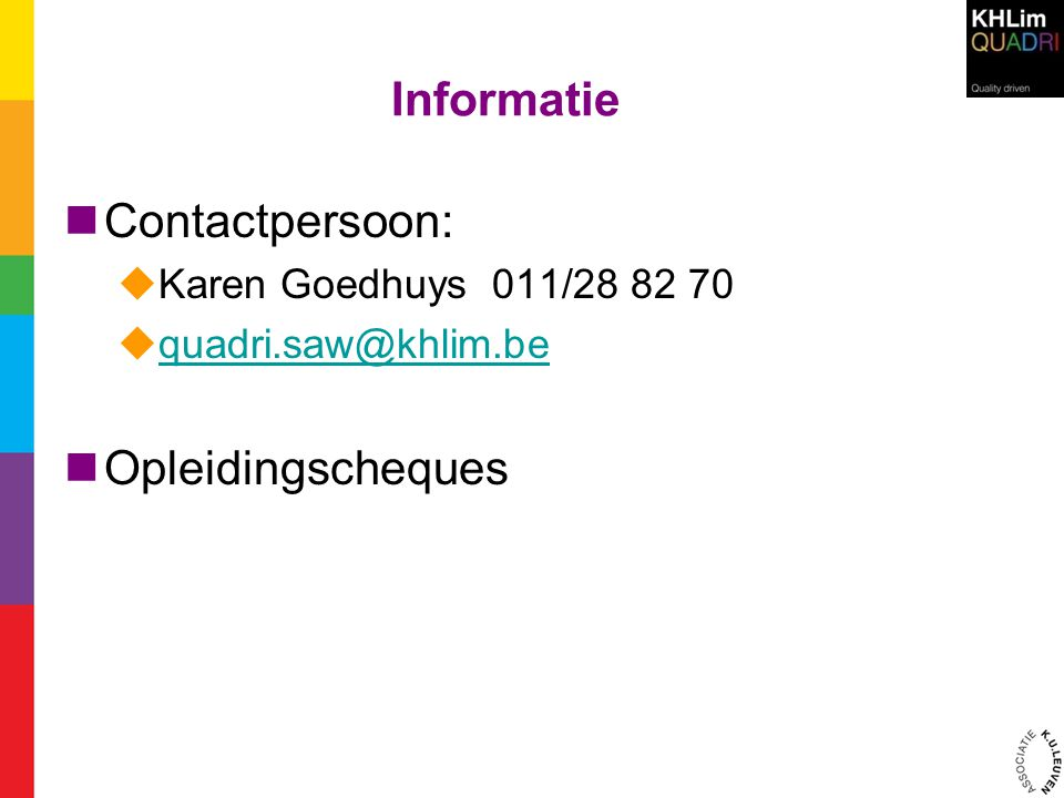 Informatie  Contactpersoon:  Karen Goedhuys 011/28 82 70  quadri.saw@khlim.be quadri.saw@khlim.be  Opleidingscheques