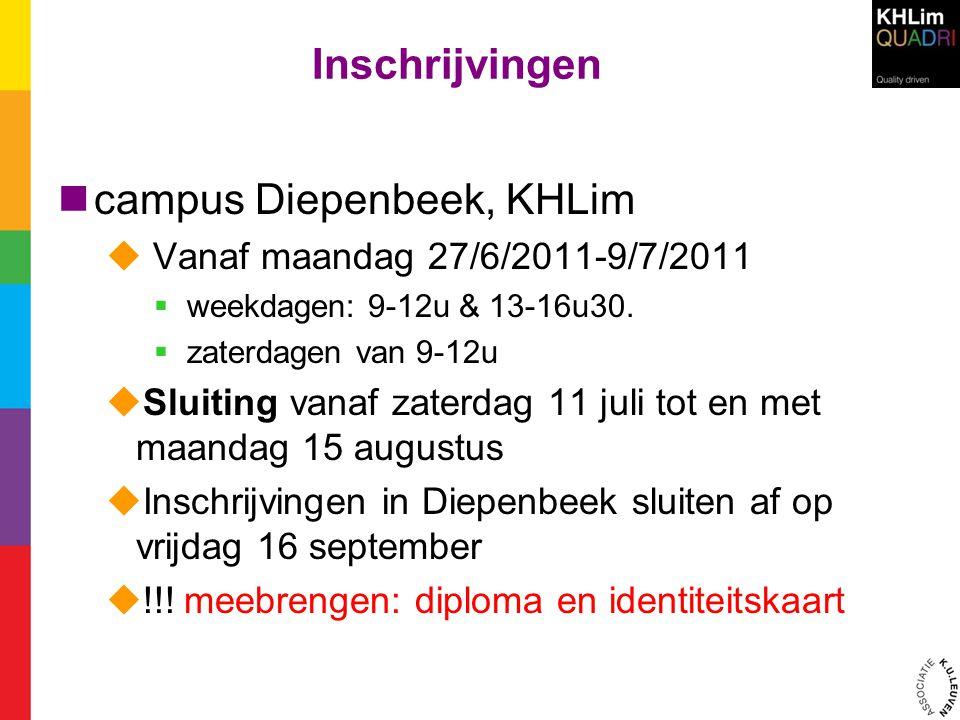 Inschrijvingen  campus Diepenbeek, KHLim  Vanaf maandag 27/6/2011-9/7/2011  weekdagen: 9-12u & 13-16u30.  zaterdagen van 9-12u  Sluiting vanaf za