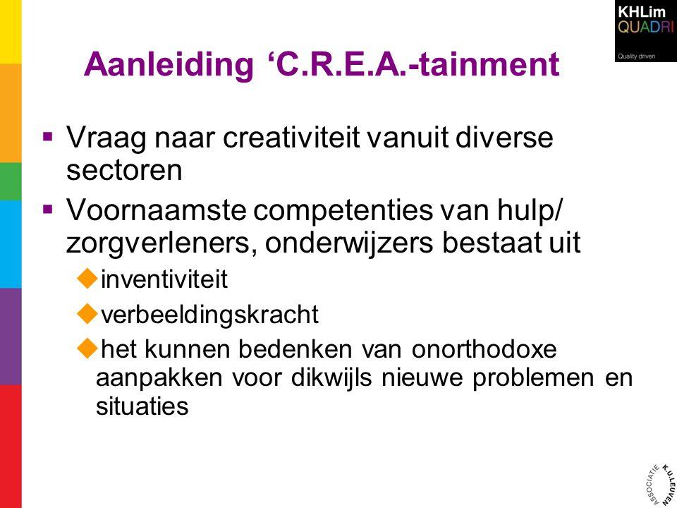 Aanleiding 'C.R.E.A.-tainment  Vraag naar creativiteit vanuit diverse sectoren  Voornaamste competenties van hulp/ zorgverleners, onderwijzers besta