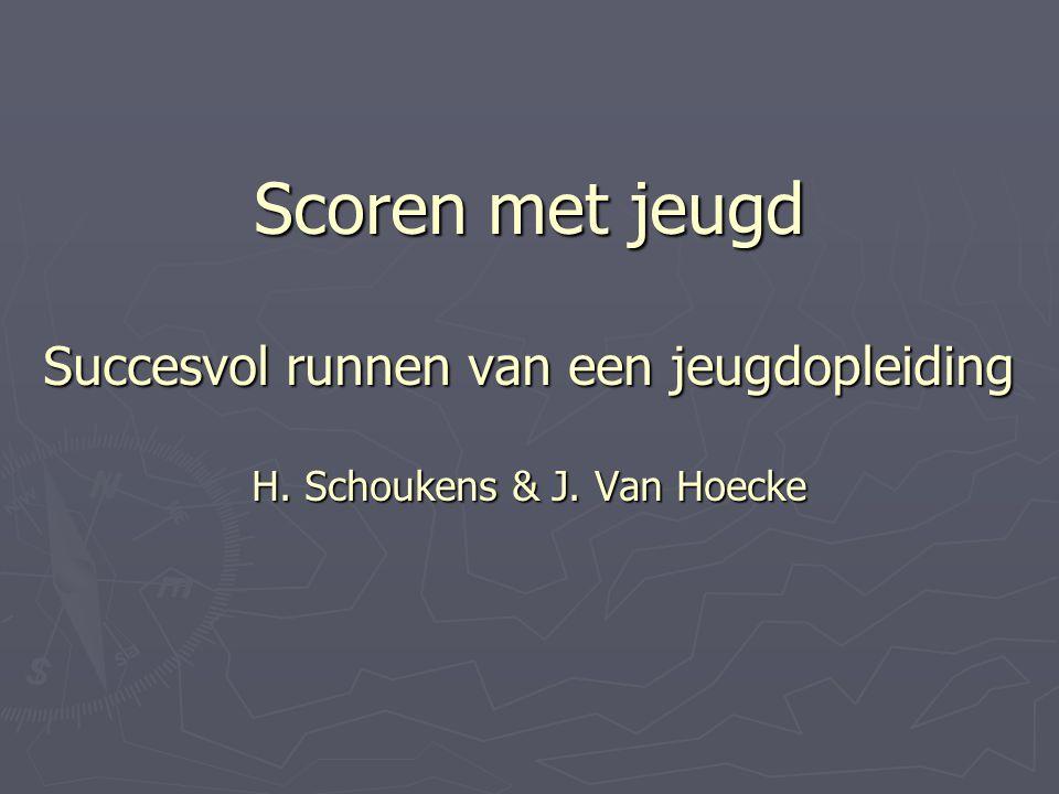 Scoren met jeugd Succesvol runnen van een jeugdopleiding H. Schoukens & J. Van Hoecke