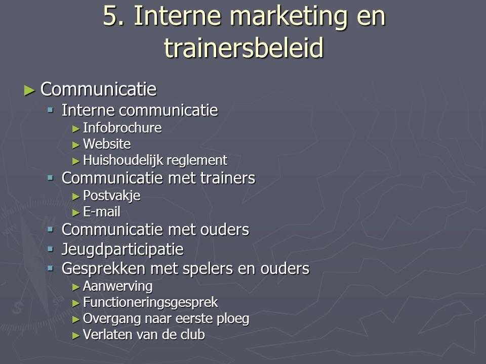 5. Interne marketing en trainersbeleid ► Communicatie  Interne communicatie ► Infobrochure ► Website ► Huishoudelijk reglement  Communicatie met tra