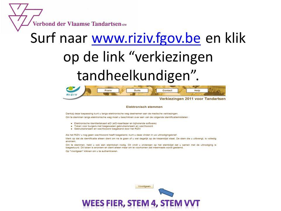 """Surf naar www.riziv.fgov.be en klik op de link """"verkiezingen tandheelkundigen"""".www.riziv.fgov.be"""