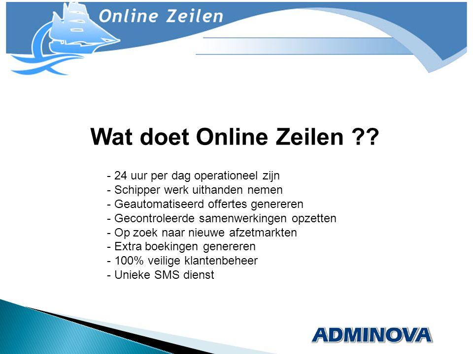 Wat doet Online Zeilen ?? - 24 uur per dag operationeel zijn - Schipper werk uithanden nemen - Geautomatiseerd offertes genereren - Gecontroleerde sam
