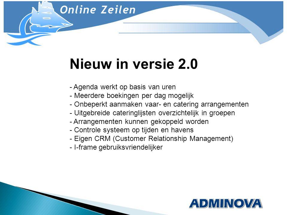 Nieuw in versie 2.0 - Agenda werkt op basis van uren - Meerdere boekingen per dag mogelijk - Onbeperkt aanmaken vaar- en catering arrangementen - Uitg
