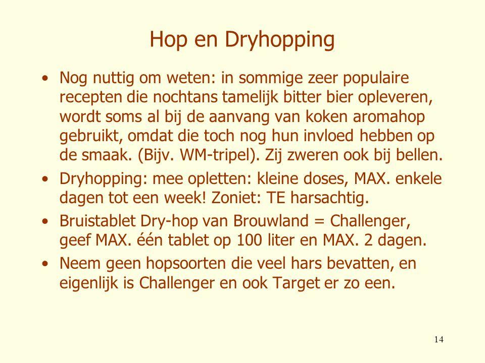 14 Hop en Dryhopping •Nog nuttig om weten: in sommige zeer populaire recepten die nochtans tamelijk bitter bier opleveren, wordt soms al bij de aanvan