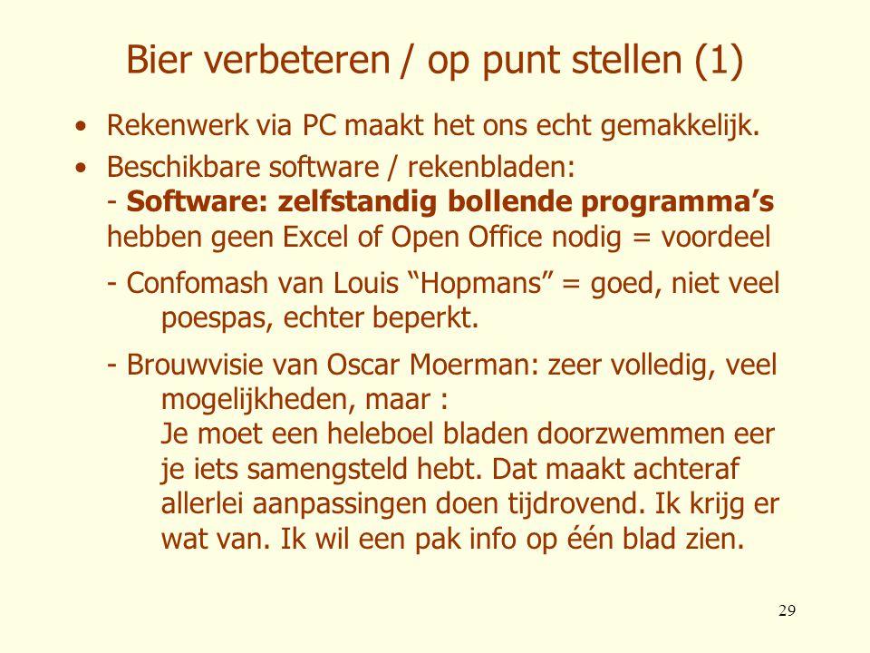 29 Bier verbeteren / op punt stellen (1) •Rekenwerk via PC maakt het ons echt gemakkelijk. •Beschikbare software / rekenbladen: - Software: zelfstandi