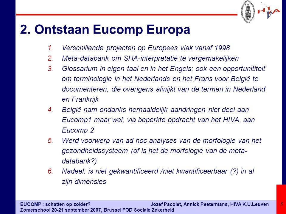 EUCOMP : schatten op zolder? Zomerschool 20-21 september 2007, Brussel FOD Sociale Zekerheid Jozef Pacolet, Annick Peetermans, HIVA K.U.Leuven 5 2.Ont