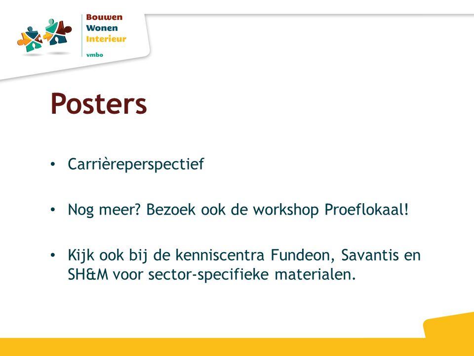 Posters • Carrièreperspectief • Nog meer? Bezoek ook de workshop Proeflokaal! • Kijk ook bij de kenniscentra Fundeon, Savantis en SH&M voor sector-spe