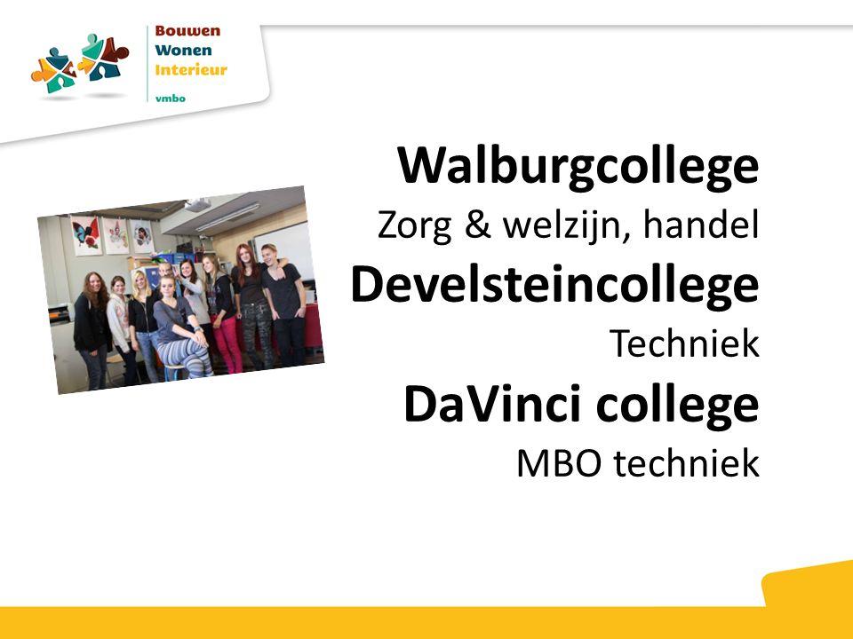 Walburgcollege Zorg & welzijn, handel Develsteincollege Techniek DaVinci college MBO techniek