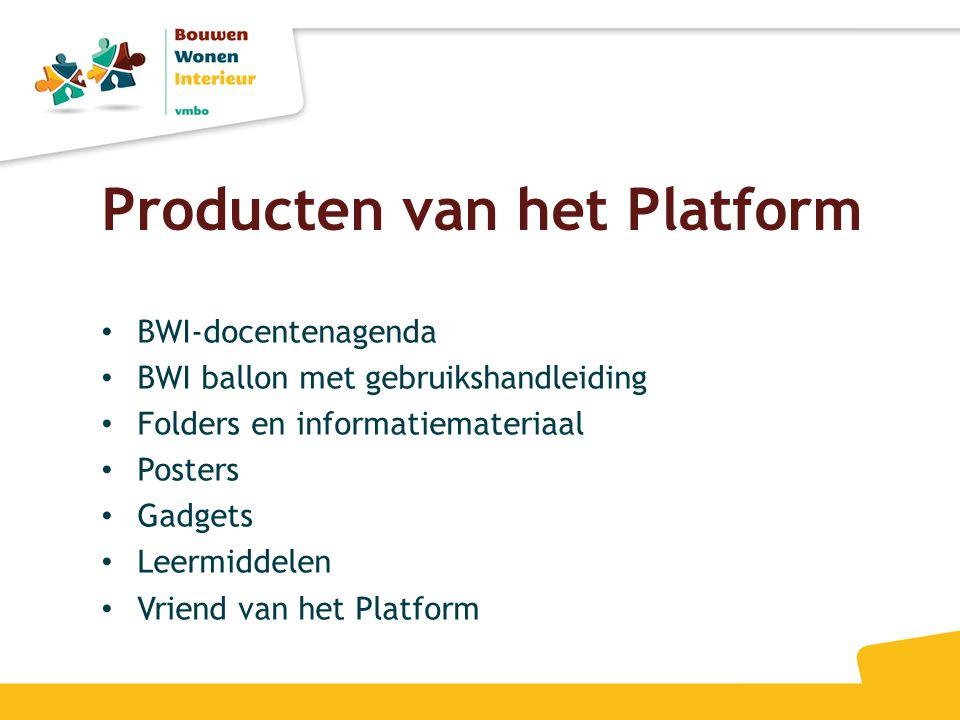 Producten van het Platform • BWI-docentenagenda • BWI ballon met gebruikshandleiding • Folders en informatiemateriaal • Posters • Gadgets • Leermiddel