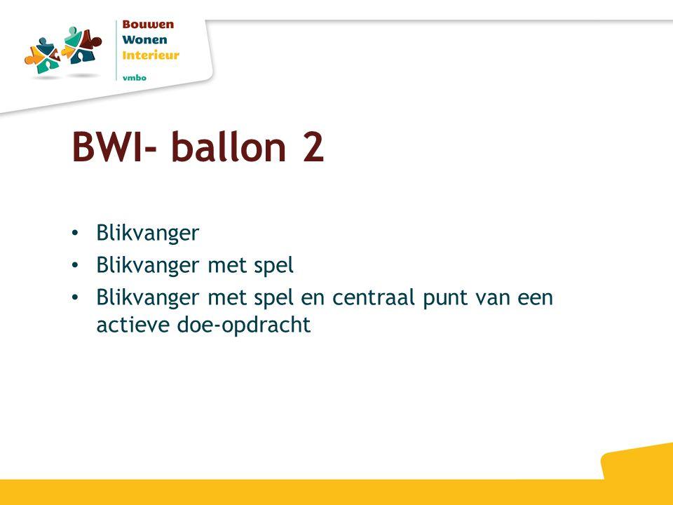 BWI- ballon 2 • Blikvanger • Blikvanger met spel • Blikvanger met spel en centraal punt van een actieve doe-opdracht