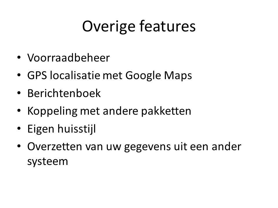 Overige features • Voorraadbeheer • GPS localisatie met Google Maps • Berichtenboek • Koppeling met andere pakketten • Eigen huisstijl • Overzetten va