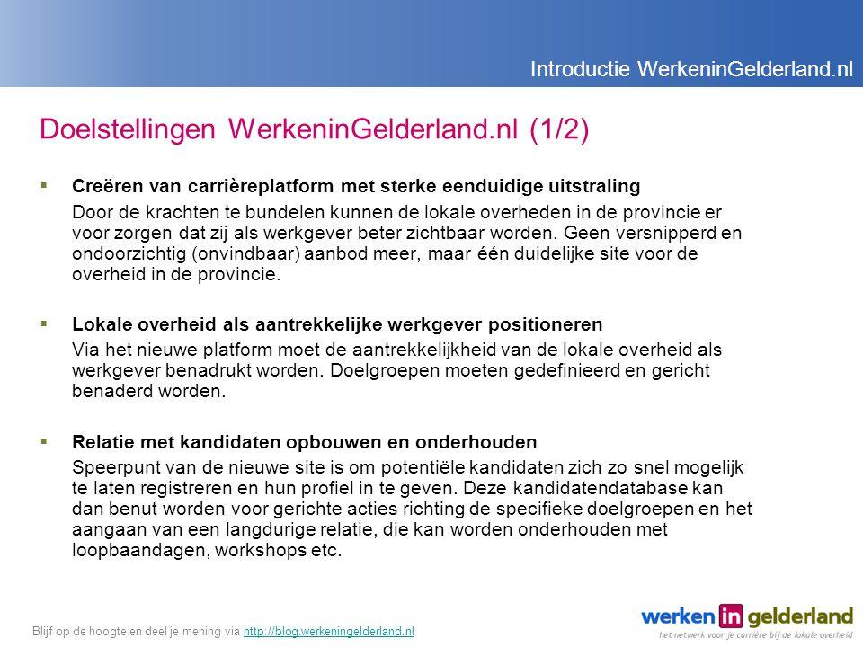 Doelstellingen WerkeninGelderland.nl (1/2)  Creëren van carrièreplatform met sterke eenduidige uitstraling Door de krachten te bundelen kunnen de lokale overheden in de provincie er voor zorgen dat zij als werkgever beter zichtbaar worden.