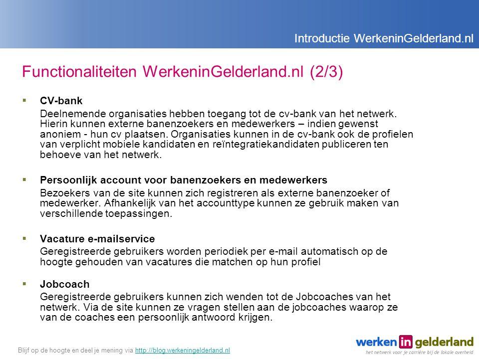 Functionaliteiten WerkeninGelderland.nl (2/3)  CV-bank Deelnemende organisaties hebben toegang tot de cv-bank van het netwerk.