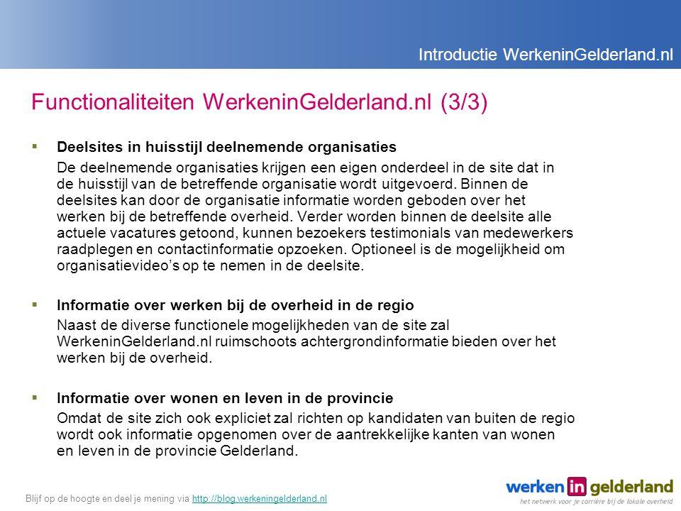 Functionaliteiten WerkeninGelderland.nl (3/3)  Deelsites in huisstijl deelnemende organisaties De deelnemende organisaties krijgen een eigen onderdeel in de site dat in de huisstijl van de betreffende organisatie wordt uitgevoerd.