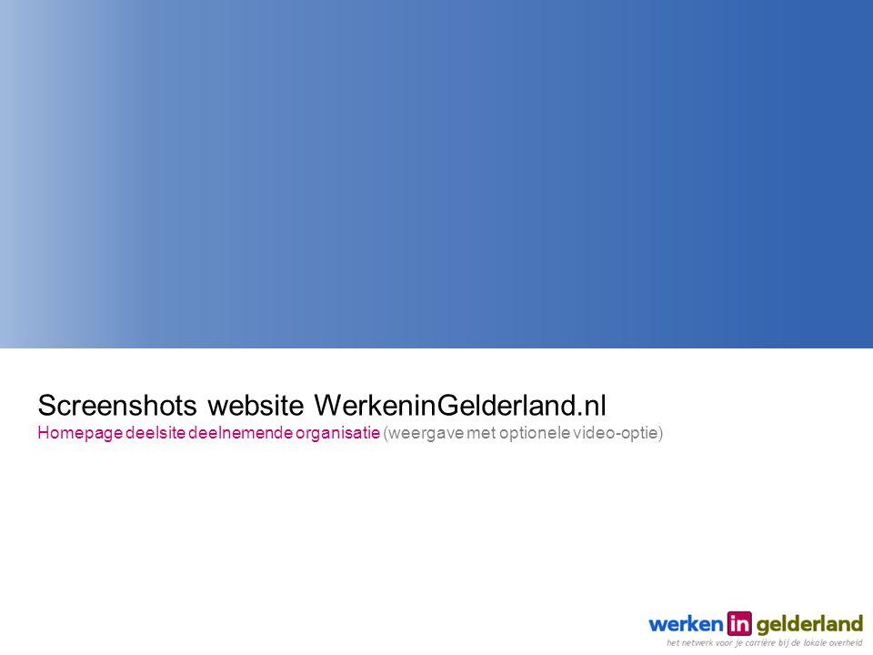 Screenshots website WerkeninGelderland.nl Homepage deelsite deelnemende organisatie (weergave met optionele video-optie)