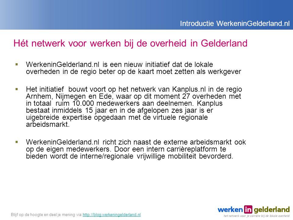 Hét netwerk voor werken bij de overheid in Gelderland  WerkeninGelderland.nl is een nieuw initiatief dat de lokale overheden in de regio beter op de kaart moet zetten als werkgever  Het initiatief bouwt voort op het netwerk van Kanplus.nl in de regio Arnhem, Nijmegen en Ede, waar op dit moment 27 overheden met in totaal ruim 10.000 medewerkers aan deelnemen.