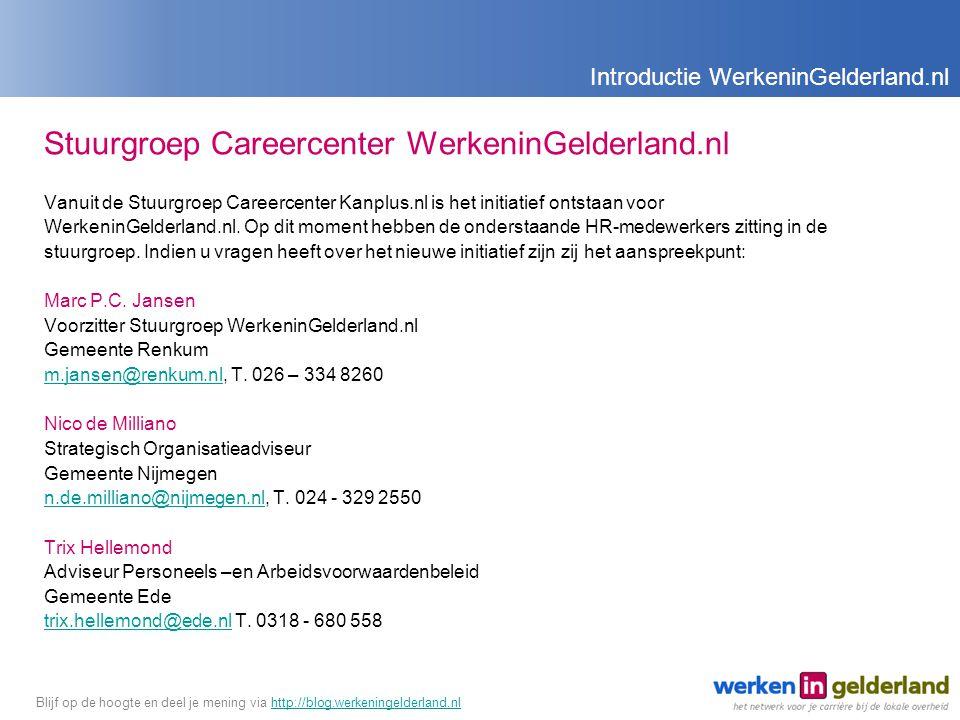 Stuurgroep Careercenter WerkeninGelderland.nl Vanuit de Stuurgroep Careercenter Kanplus.nl is het initiatief ontstaan voor WerkeninGelderland.nl.