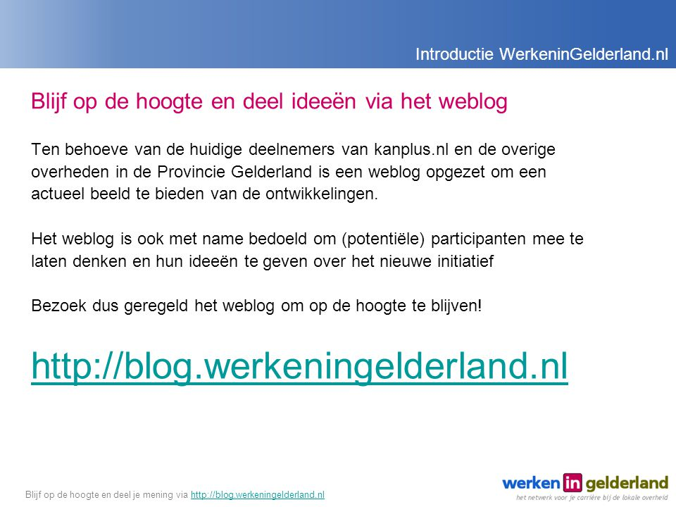 Blijf op de hoogte en deel ideeën via het weblog Ten behoeve van de huidige deelnemers van kanplus.nl en de overige overheden in de Provincie Gelderland is een weblog opgezet om een actueel beeld te bieden van de ontwikkelingen.