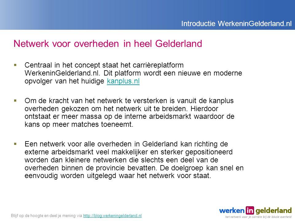 Netwerk voor overheden in heel Gelderland  Centraal in het concept staat het carrièreplatform WerkeninGelderland.nl.