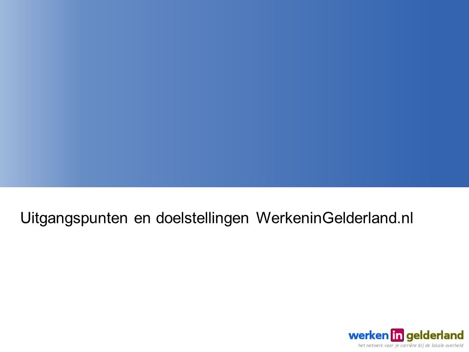 Uitgangspunten en doelstellingen WerkeninGelderland.nl