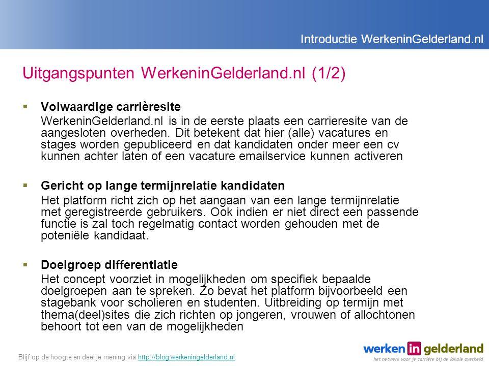 Uitgangspunten WerkeninGelderland.nl (1/2)  Volwaardige carrièresite WerkeninGelderland.nl is in de eerste plaats een carrieresite van de aangesloten overheden.