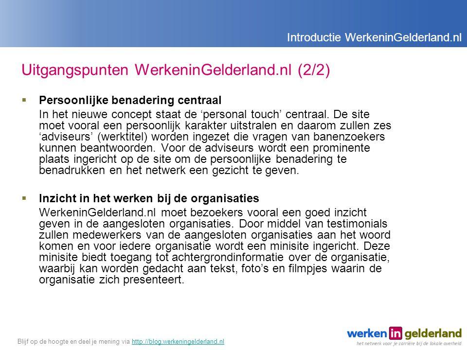 Uitgangspunten WerkeninGelderland.nl (2/2)  Persoonlijke benadering centraal In het nieuwe concept staat de 'personal touch' centraal.