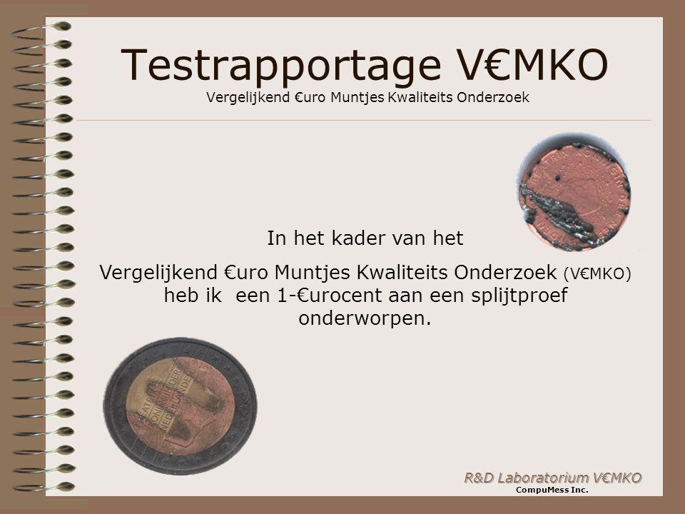 R&D Laboratorium V€MKO CompuMess Inc. Testrapportage V€MKO Vergelijkend €uro Muntjes Kwaliteits Onderzoek In het kader van het Vergelijkend €uro Muntj