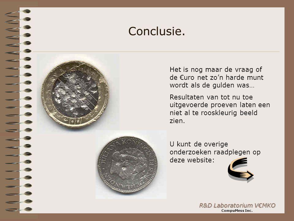 R&D Laboratorium V€MKO CompuMess Inc. Conclusie. Het is nog maar de vraag of de €uro net zo'n harde munt wordt als de gulden was… Resultaten van tot n