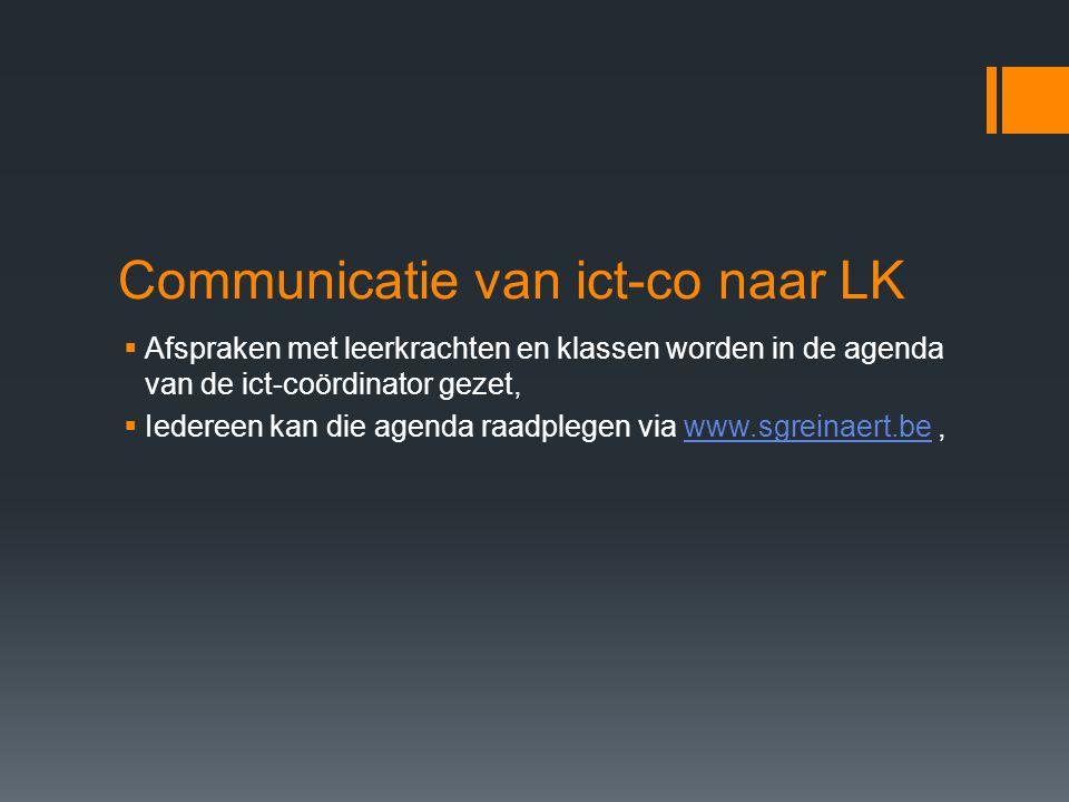 Communicatie van ict-co naar LK  Afspraken met leerkrachten en klassen worden in de agenda van de ict-coördinator gezet,  Iedereen kan die agenda raadplegen via www.sgreinaert.be,www.sgreinaert.be