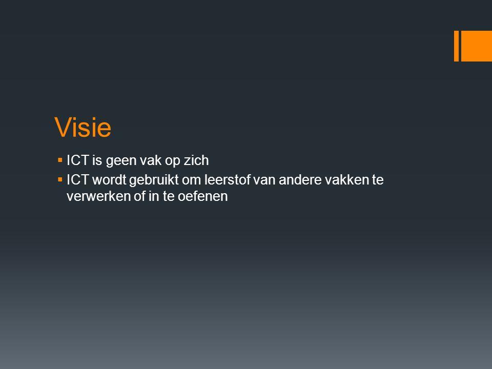 Visie  ICT is geen vak op zich  ICT wordt gebruikt om leerstof van andere vakken te verwerken of in te oefenen