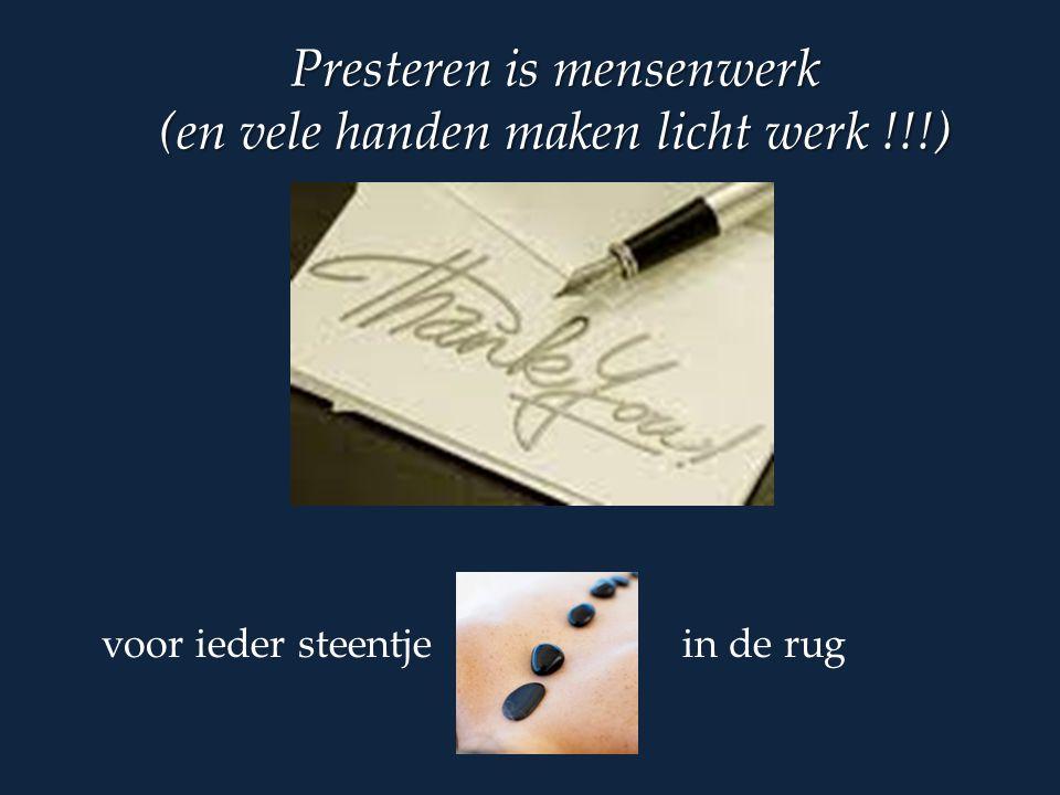 Presteren is mensenwerk (en vele handen maken licht werk !!!) voor ieder steentje in de rug