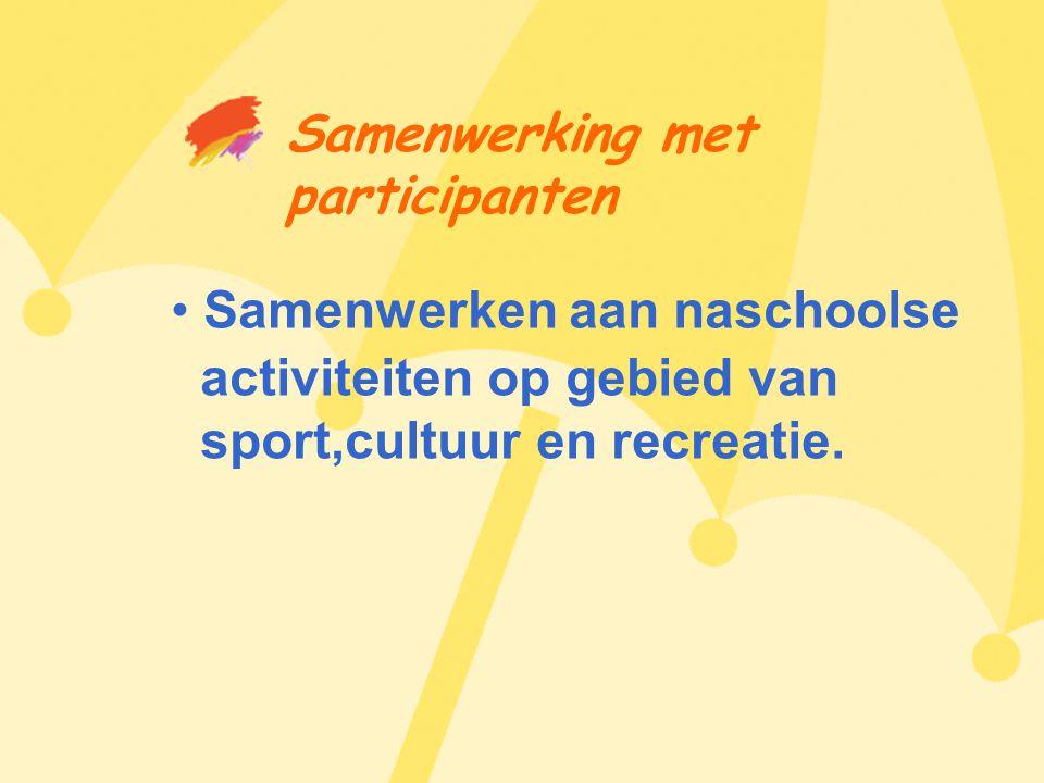 Samenwerking met participanten • Samenwerken aan naschoolse activiteiten op gebied van sport,cultuur en recreatie.