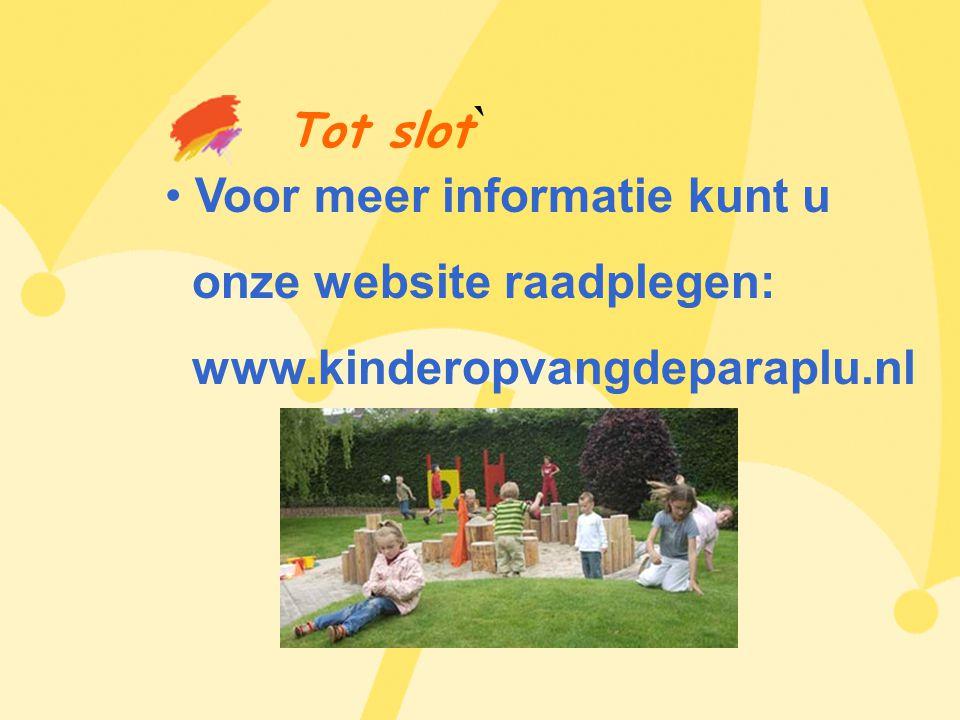 • Voor meer informatie kunt u onze website raadplegen: www.kinderopvangdeparaplu.nl Tot slot `