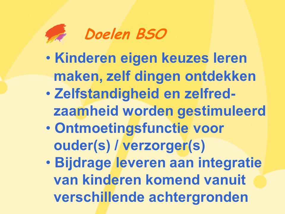 Doelen BSO • Kinderen eigen keuzes leren maken, zelf dingen ontdekken • Zelfstandigheid en zelfred- zaamheid worden gestimuleerd • Ontmoetingsfunctie voor ouder(s) / verzorger(s) • Bijdrage leveren aan integratie van kinderen komend vanuit verschillende achtergronden