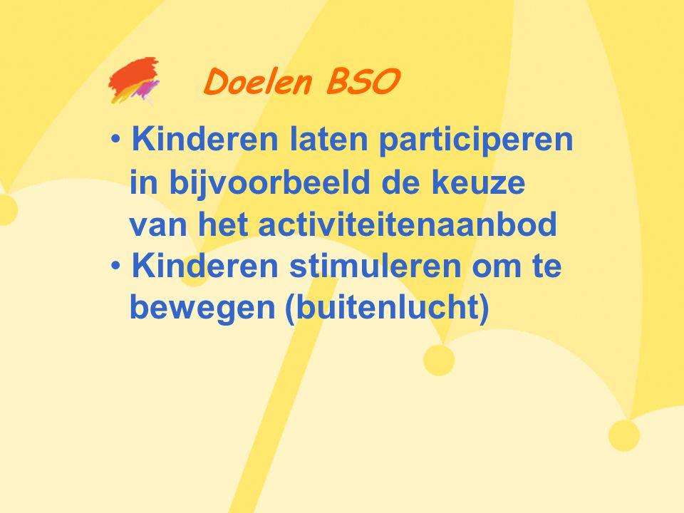 Doelen BSO • Kinderen laten participeren in bijvoorbeeld de keuze van het activiteitenaanbod • Kinderen stimuleren om te bewegen (buitenlucht)
