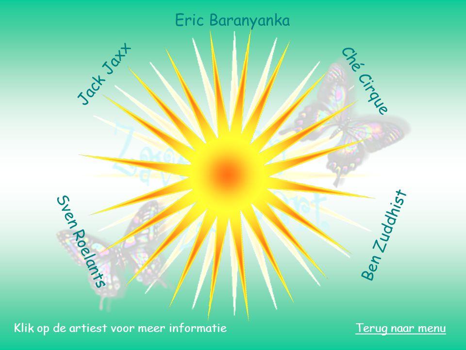 Terug naar menu S v e n R o e l a n t s Eric Baranyanka C h é C i r q u e B e n Z u d d h i s t J a c k J a x x Klik op de artiest voor meer informatie