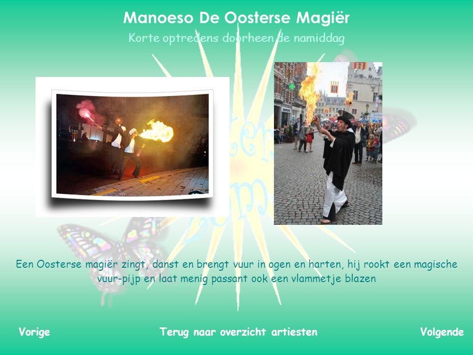 Een Oosterse magiër zingt, danst en brengt vuur in ogen en harten, hij rookt een magische vuur-pijp en laat menig passant ook een vlammetje blazen Manoeso De Oosterse Magiër VolgendeTerug naar overzicht artiestenVorige Korte optredens doorheen de namiddag